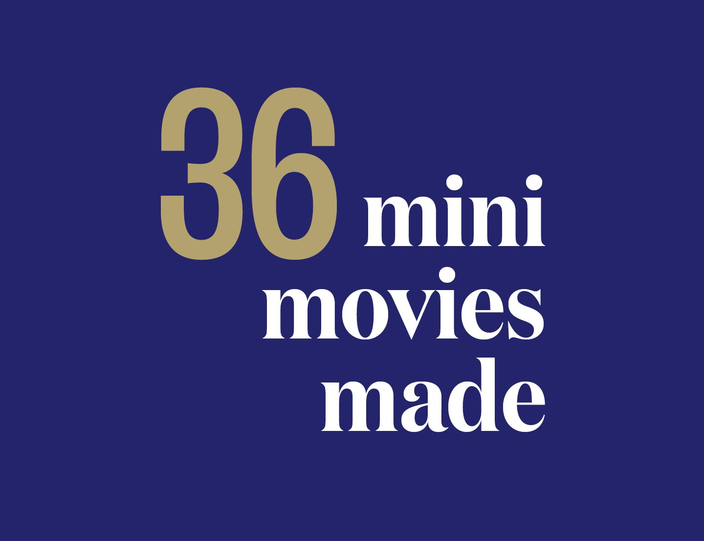 36 mini movies made